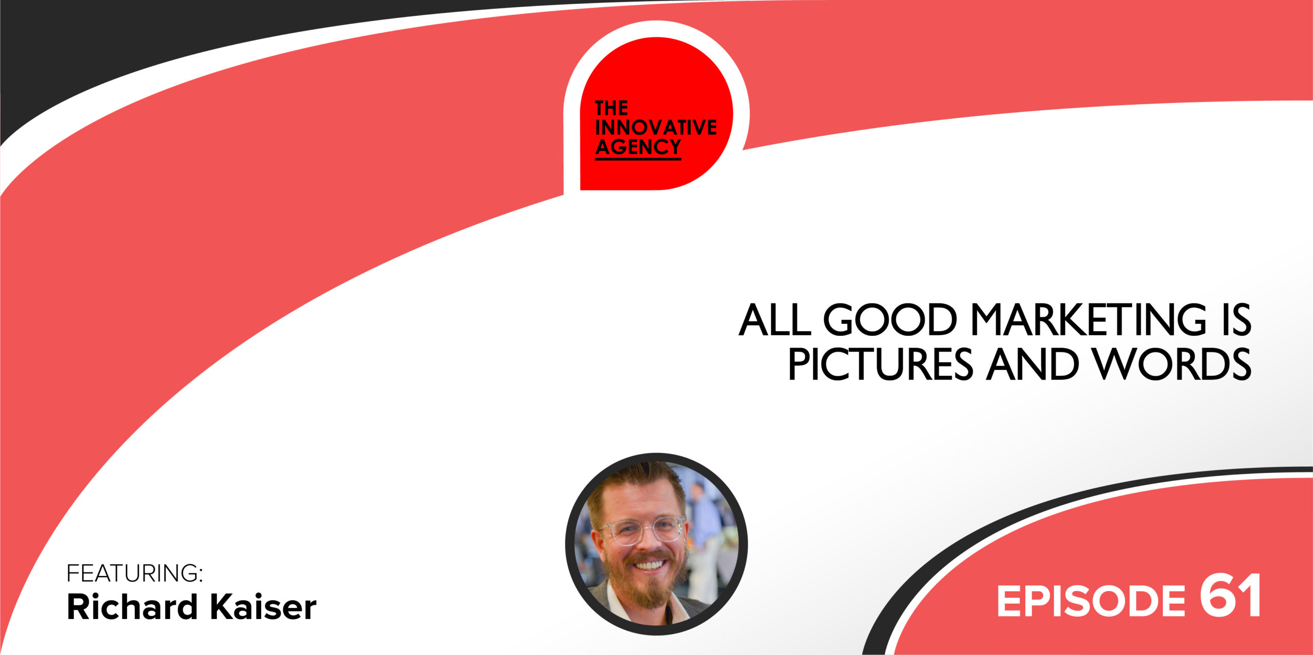 "Innovative Agency, Episode 21: ""All Good Marketing is Pictures & Words."""